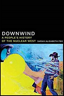 Cover of book by Sarah Fox called Downwind ... Nuclear West